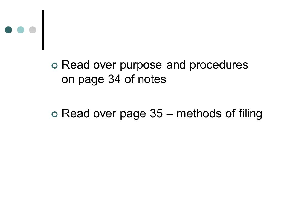 Read over purpose and procedures on page 34 of notes Read over page 35 – methods of filing