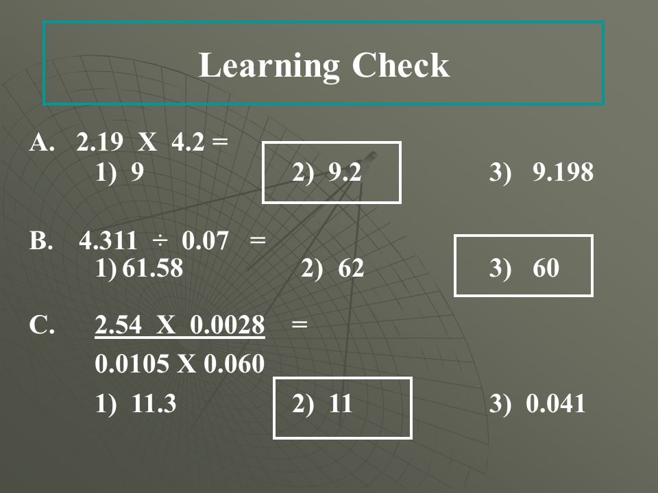 Learning Check A X 4.2 = 1) 9 2) 9.2 3) B.