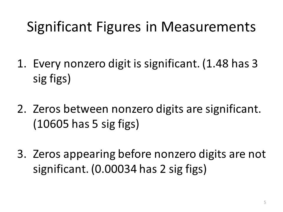 Significant Figures in Measurements 1.Every nonzero digit is significant.