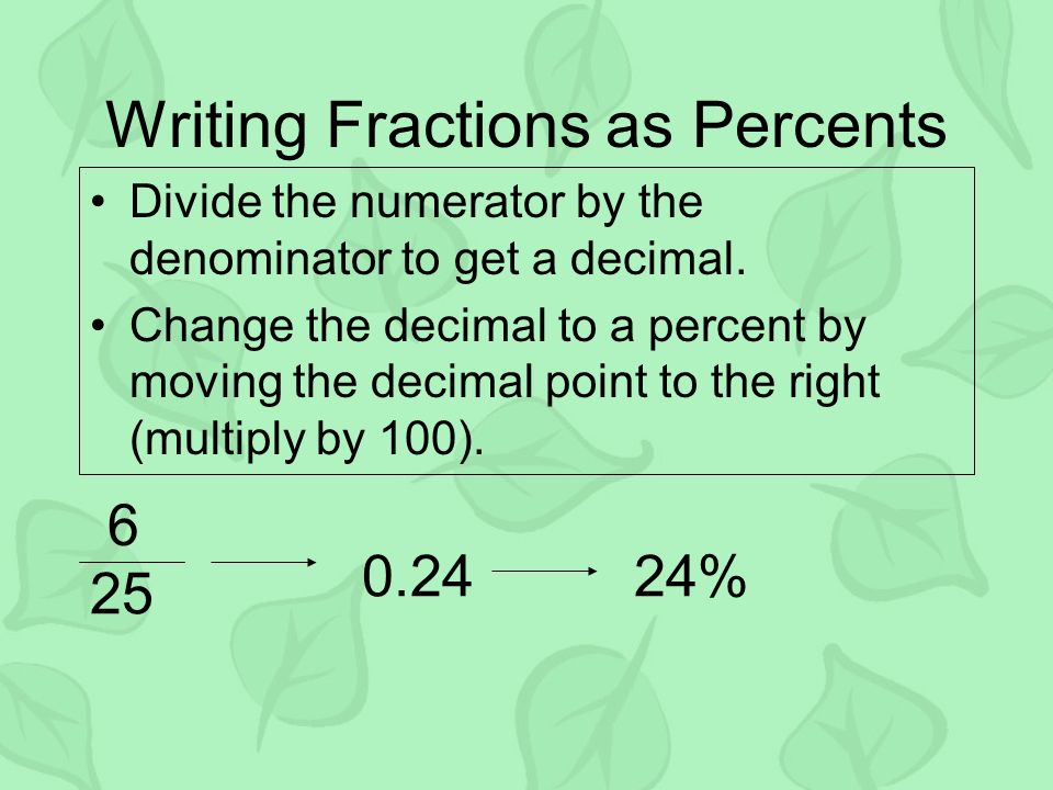 Writing Fractions as Percents Divide the numerator by the denominator to get a decimal.