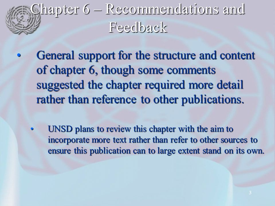3 Chapter 6 – Recommendations and Feedback General support for the structure and content of chapter 6, though some comments suggested the chapter required more detail rather than reference to other publications.General support for the structure and content of chapter 6, though some comments suggested the chapter required more detail rather than reference to other publications.