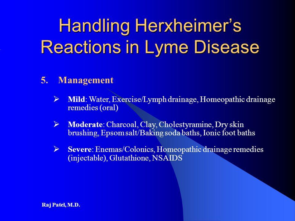 Raj Patel, M D  Handling Herxheimer's Reactions in Lyme