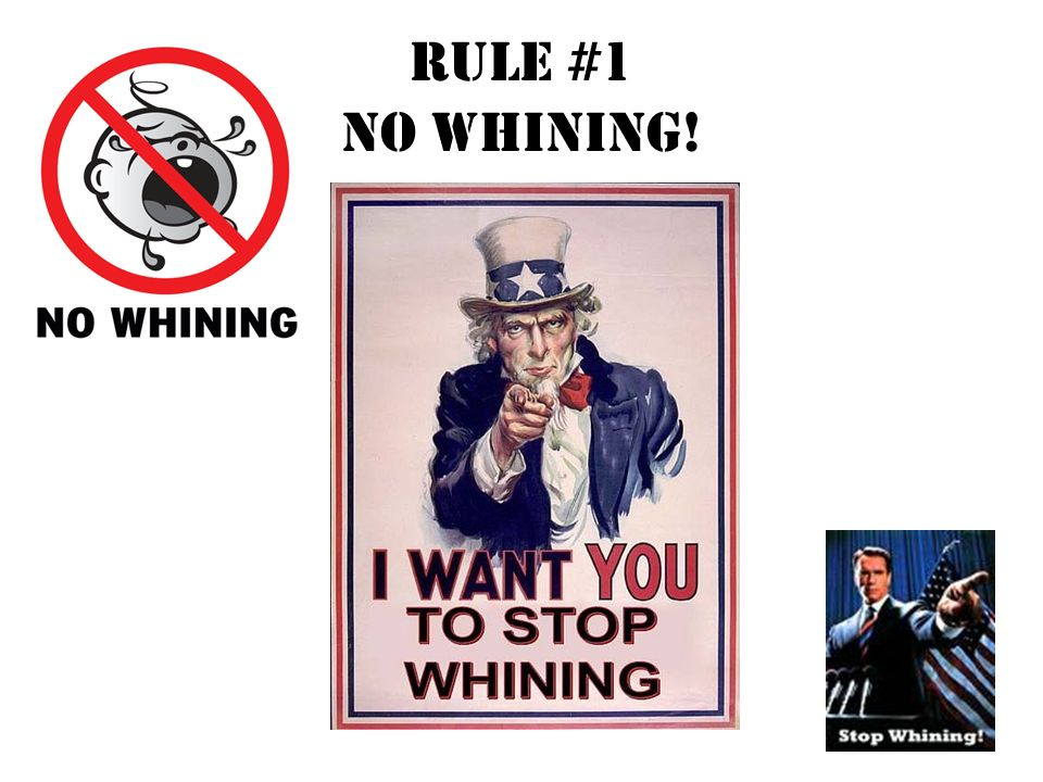 Rule #1 NO WHINING!
