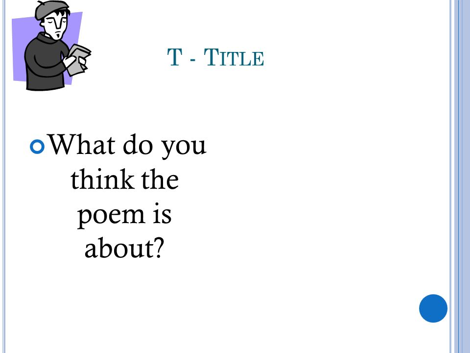 T - T ITLE What do you think the poem is about