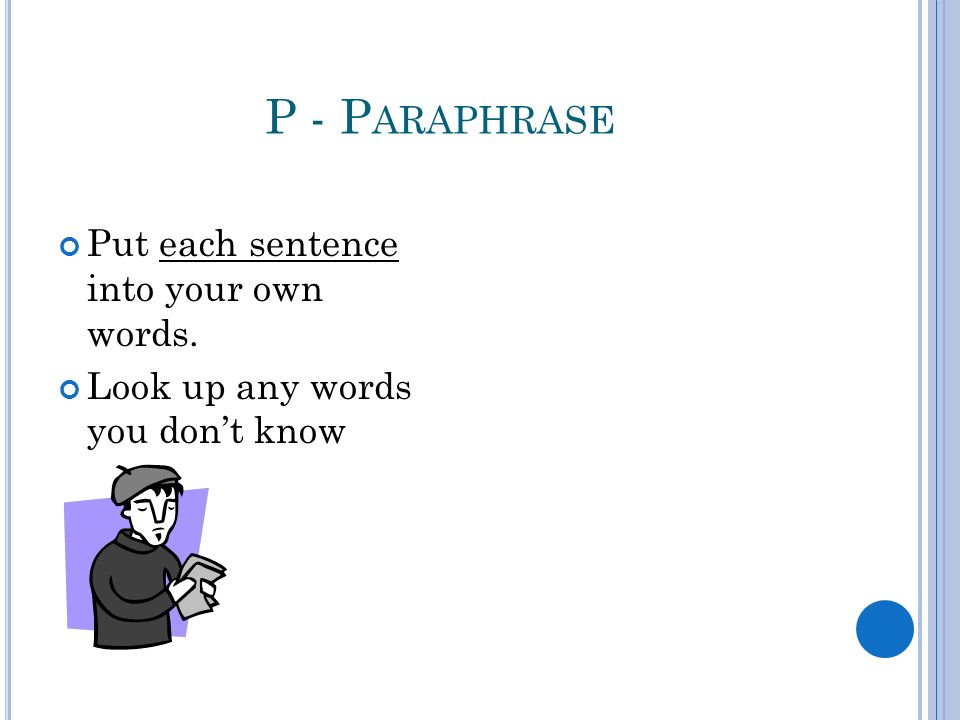 P - P ARAPHRASE Put each sentence into your own words. Look up any words you don't know