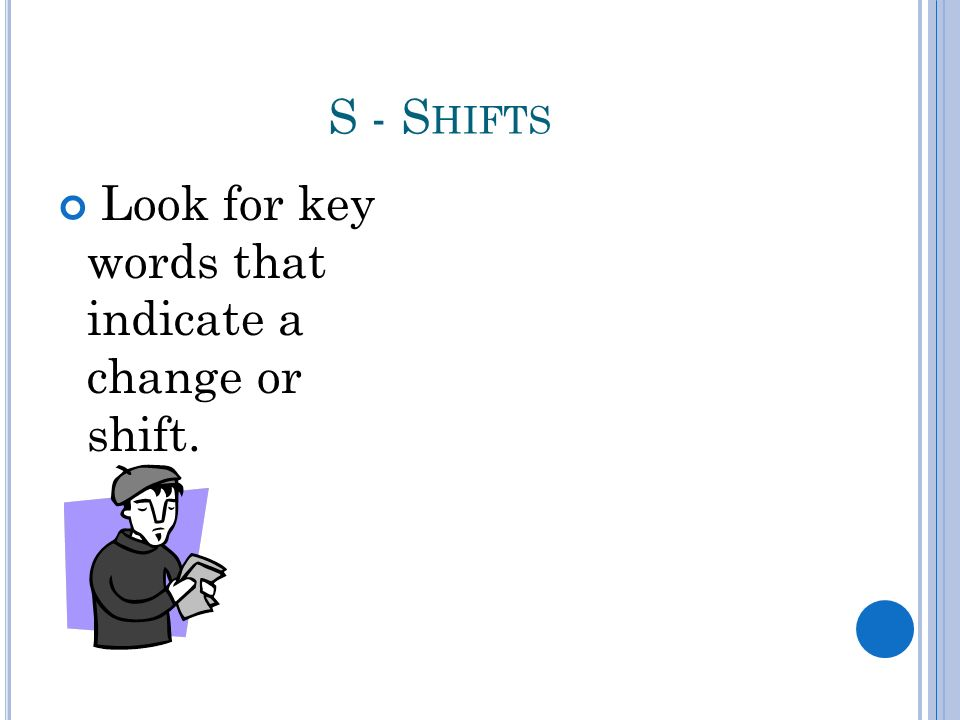 S - S HIFTS Look for key words that indicate a change or shift.