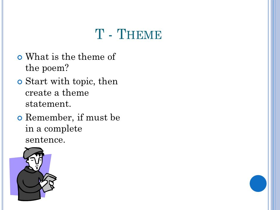 T - T HEME What is the theme of the poem. Start with topic, then create a theme statement.