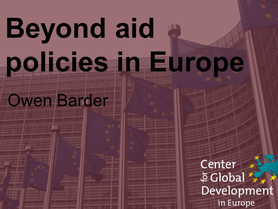 Beyond aid policies in Europe Owen Barder