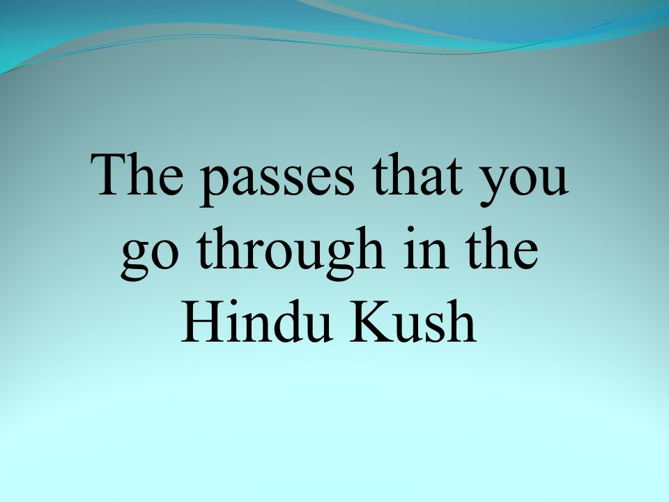 The passes that you go through in the Hindu Kush
