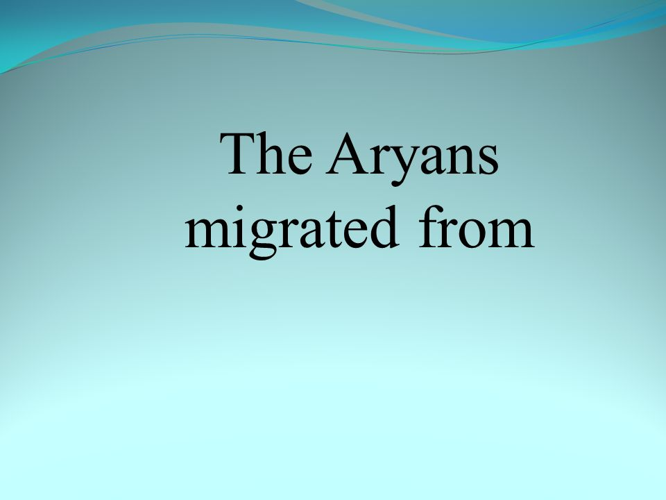 The Aryans migrated from