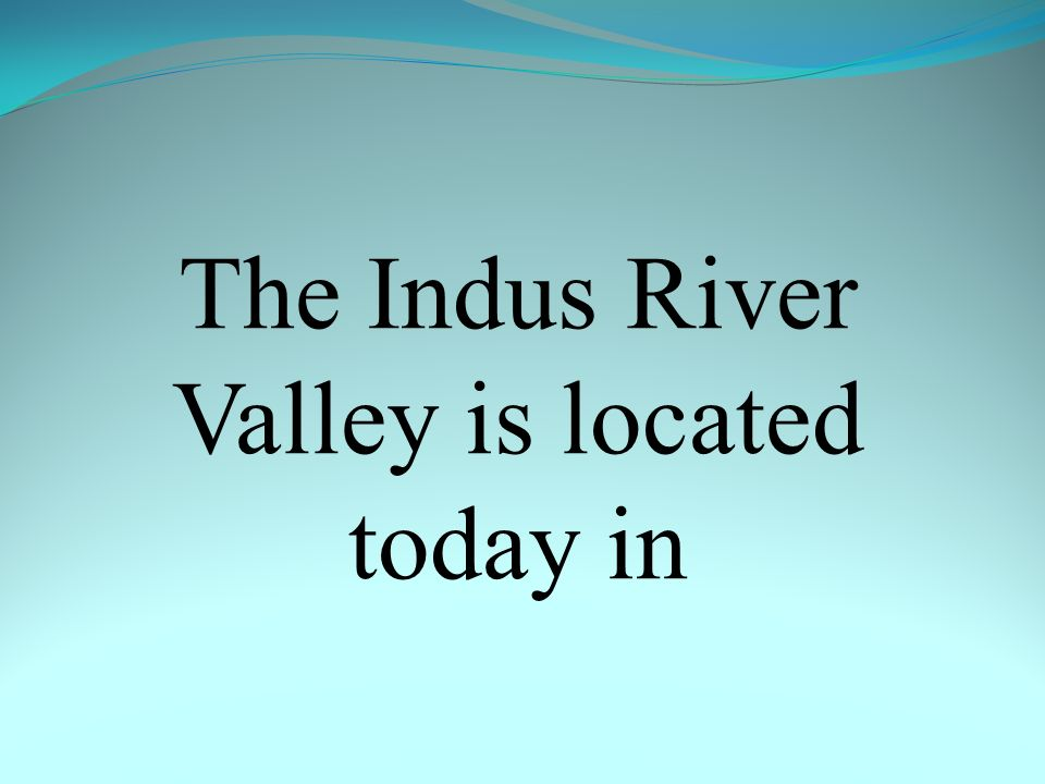 The Indus River Valley is located today in