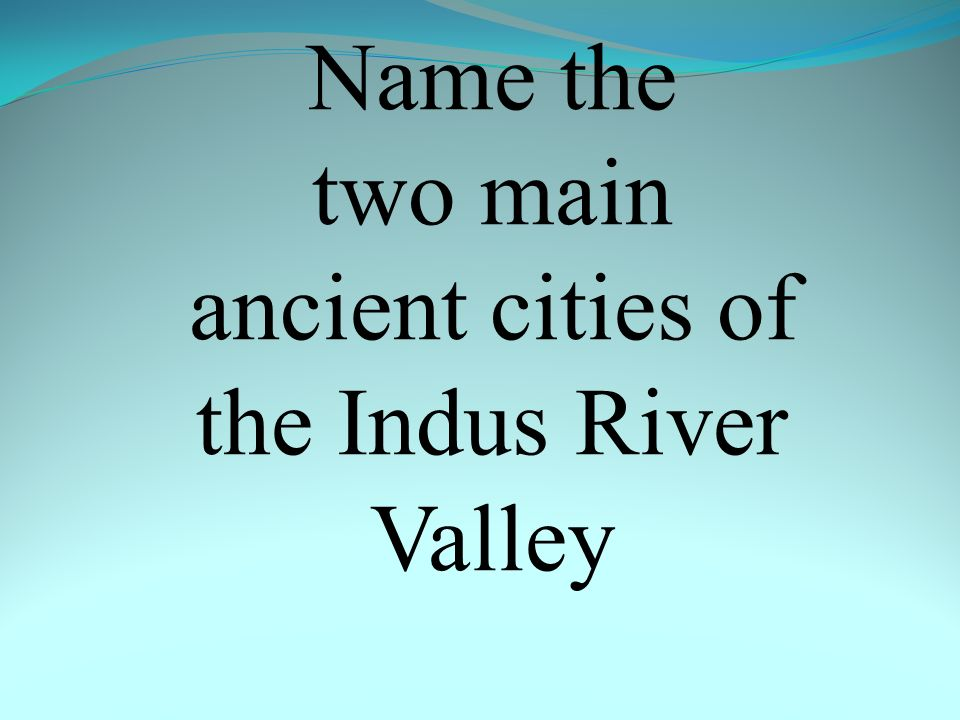 Name the two main ancient cities of the Indus River Valley