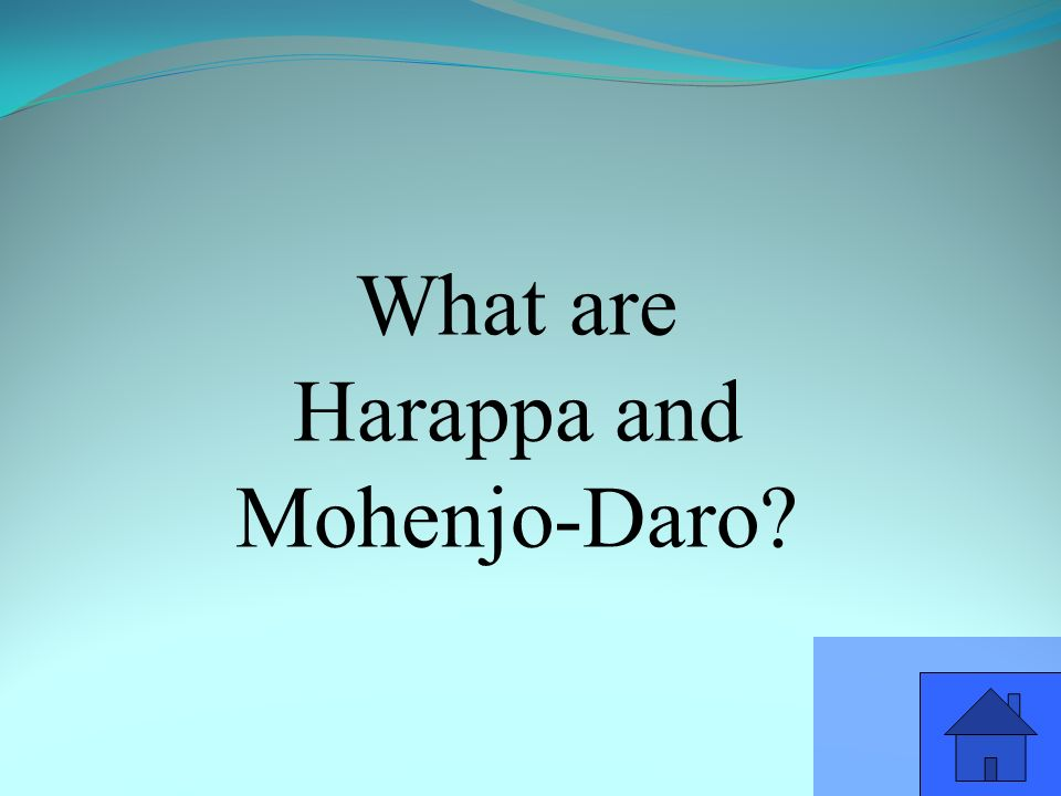 What are Harappa and Mohenjo-Daro