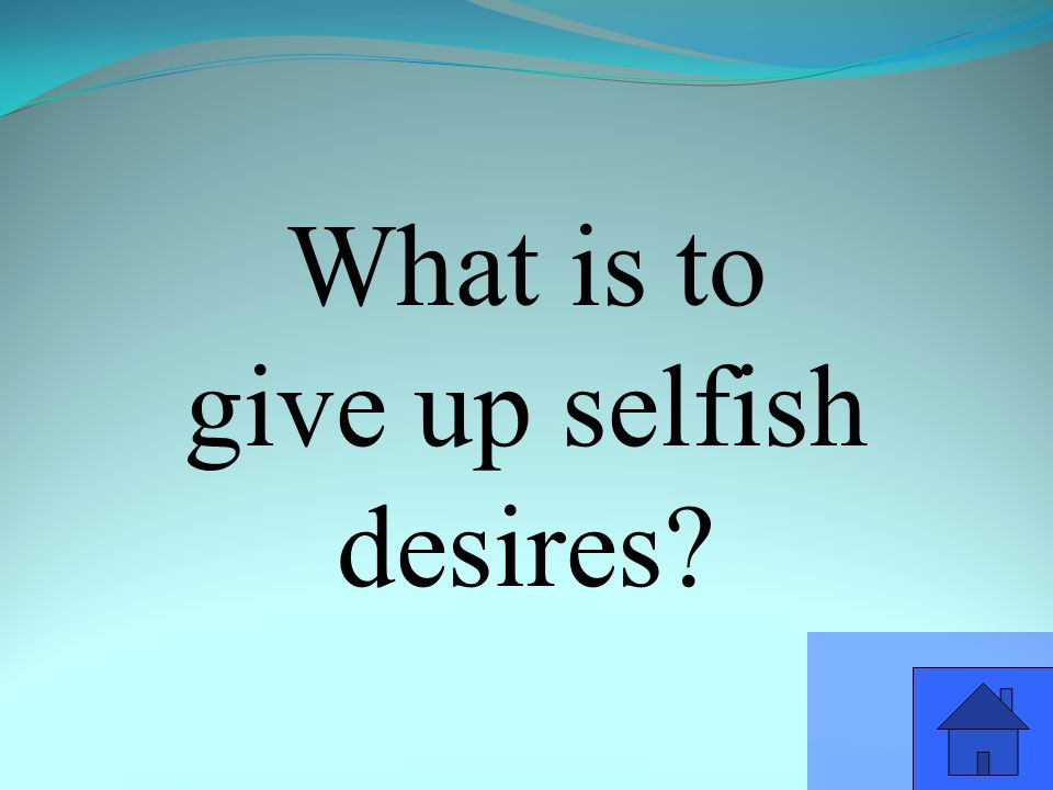 What is to give up selfish desires
