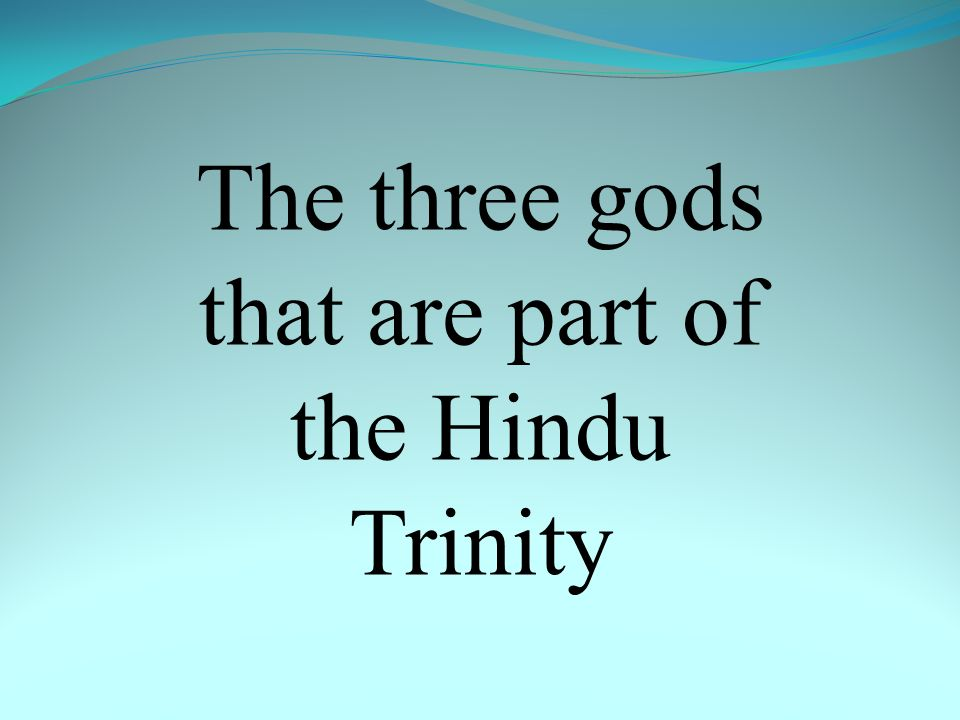 The three gods that are part of the Hindu Trinity