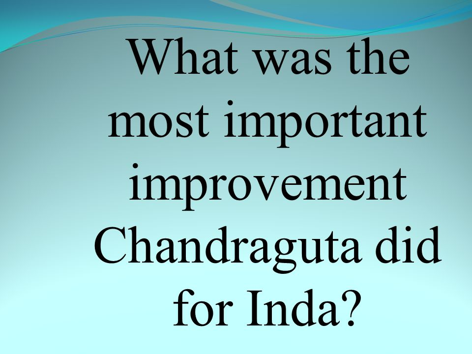What was the most important improvement Chandraguta did for Inda