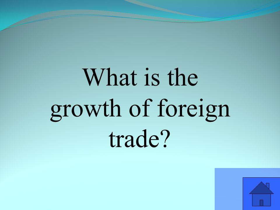 What is the growth of foreign trade