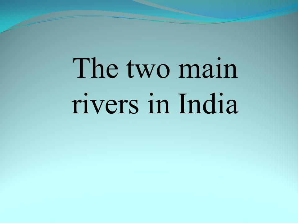 The two main rivers in India