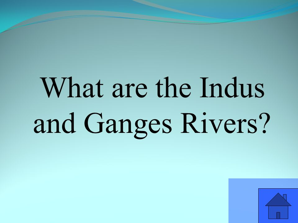 What are the Indus and Ganges Rivers