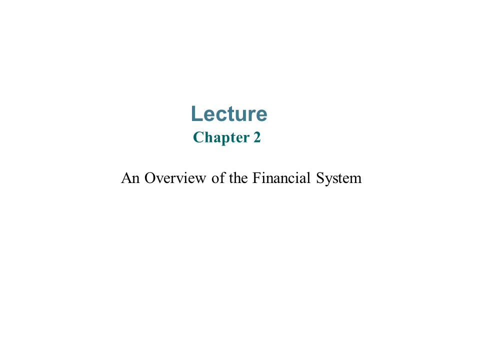 An Overview of the Financial System Lecture Chapter 2