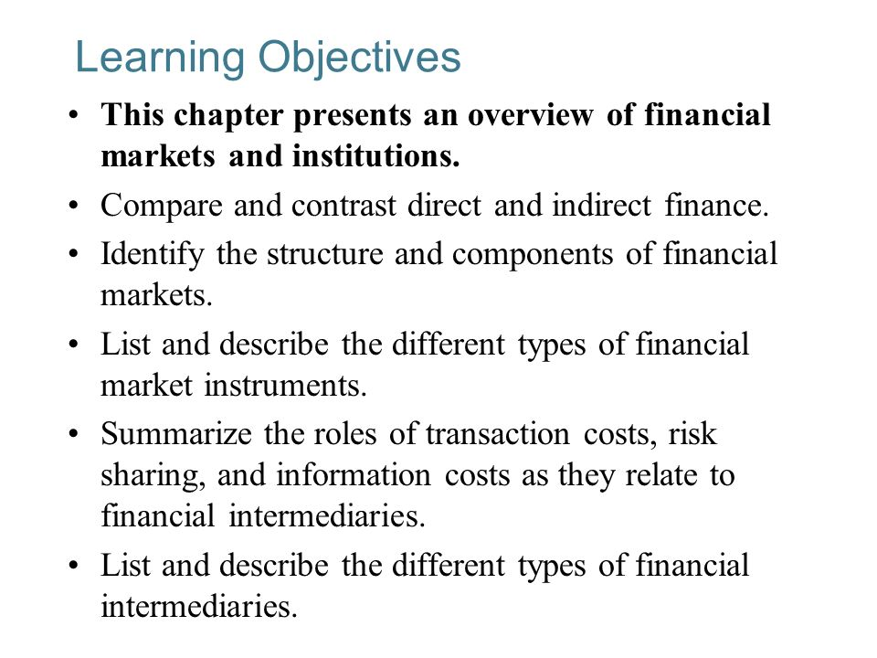 Learning Objectives This chapter presents an overview of financial markets and institutions.