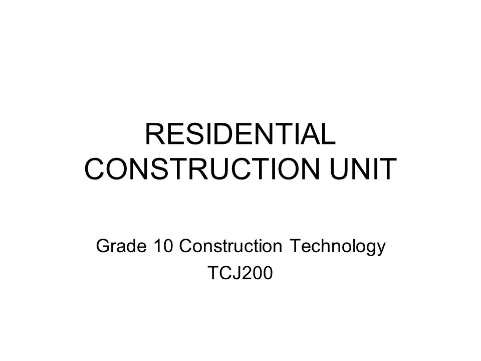 RESIDENTIAL CONSTRUCTION UNIT Grade 10 Construction Technology TCJ200
