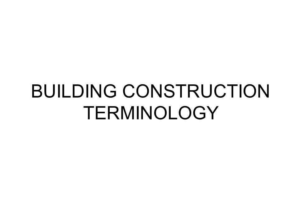 BUILDING CONSTRUCTION TERMINOLOGY