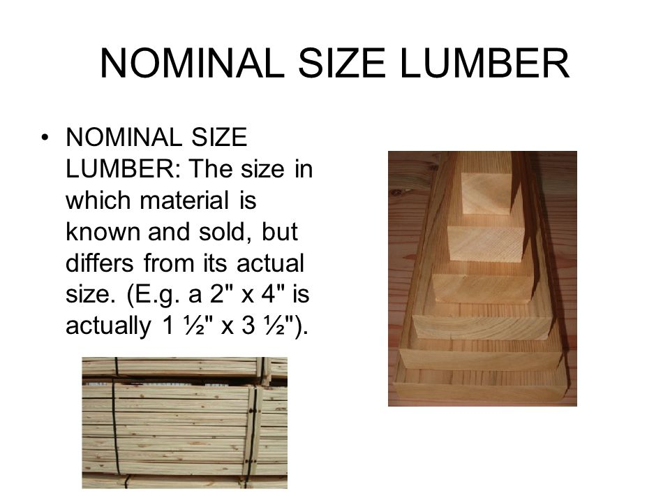 NOMINAL SIZE LUMBER NOMINAL SIZE LUMBER: The size in which material is known and sold, but differs from its actual size.