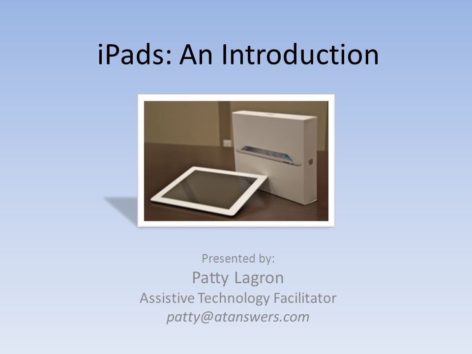 iPads: An Introduction Presented by: Patty Lagron Assistive Technology Facilitator