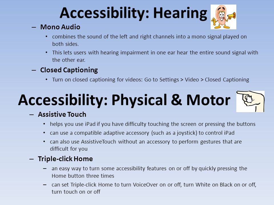Accessibility: Hearing – Mono Audio combines the sound of the left and right channels into a mono signal played on both sides.