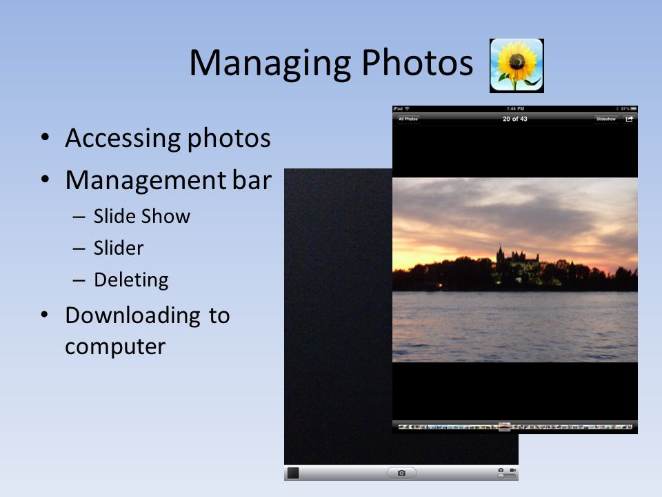 Managing Photos Accessing photos Management bar – Slide Show – Slider – Deleting Downloading to computer