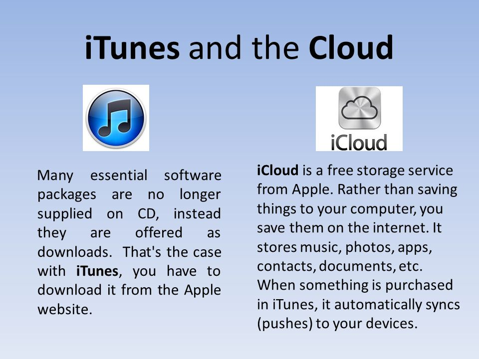 iTunes and the Cloud Many essential software packages are no longer supplied on CD, instead they are offered as downloads.
