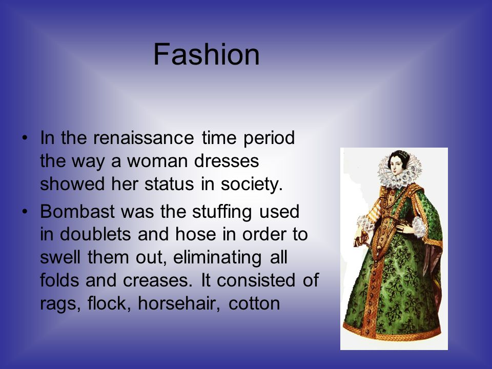 In the renaissance time period the way a woman dresses showed her status in society.