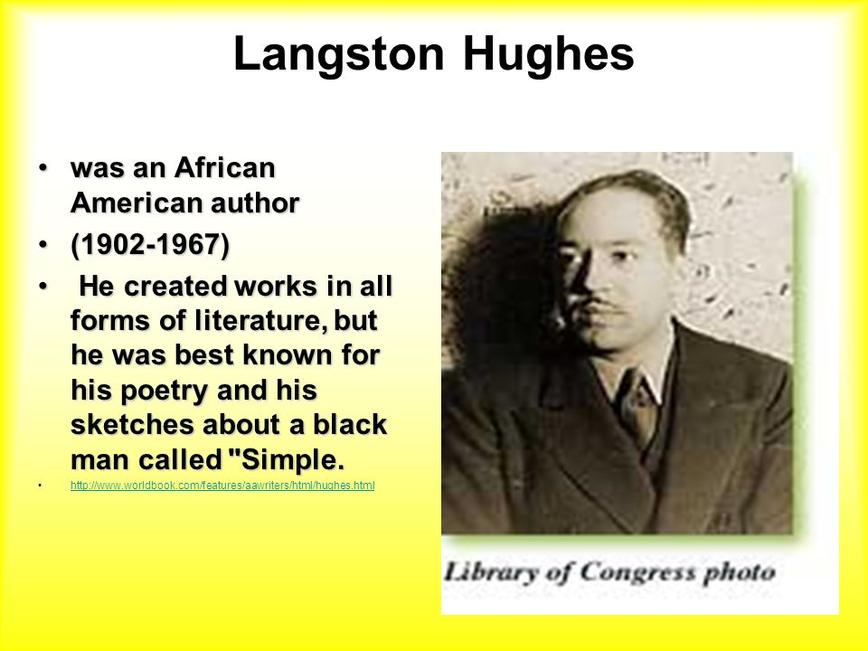 Langston Hughes was an African American authorwas an African American author ( )( ) He created works in all forms of literature, but he was best known for his poetry and his sketches about a black man called Simple.