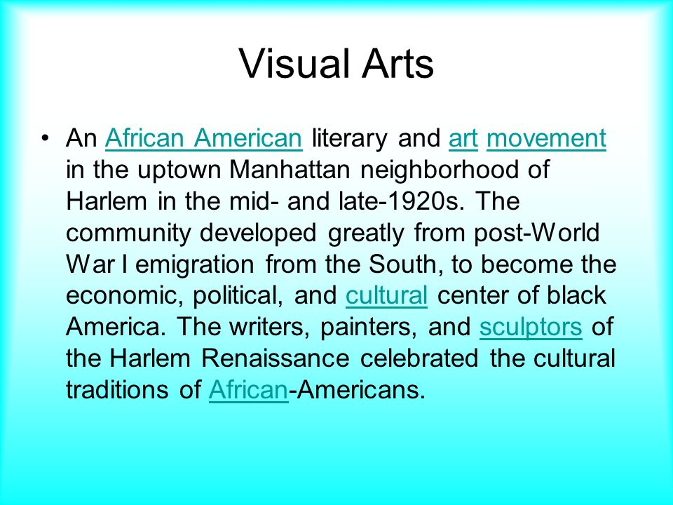Visual Arts An African American literary and art movement in the uptown Manhattan neighborhood of Harlem in the mid- and late-1920s.