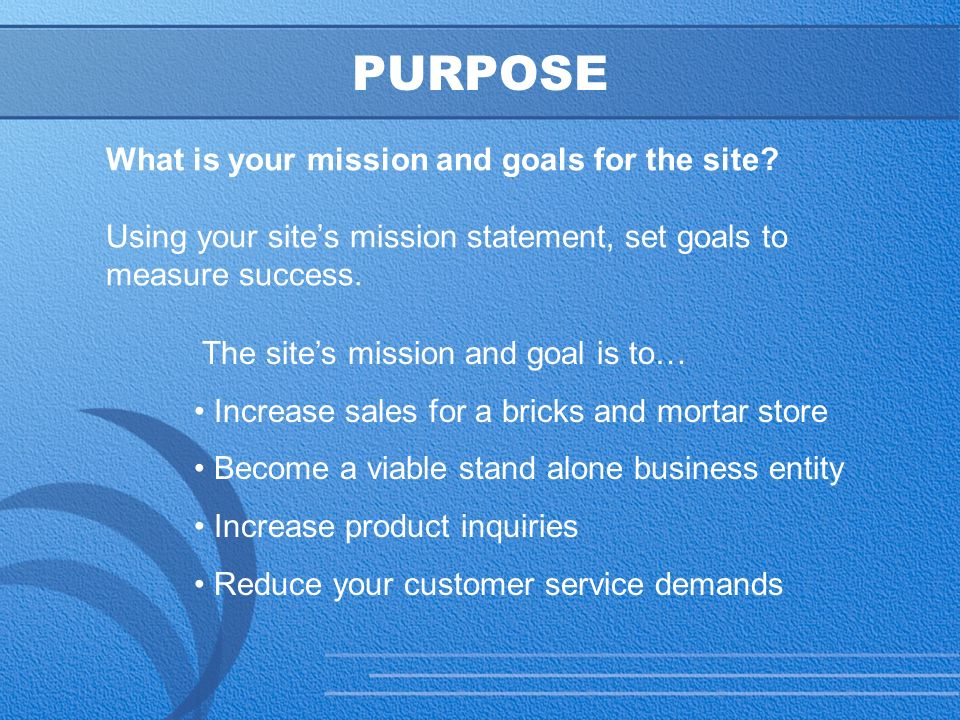 12 PURPOSE What is your mission and goals for the site.