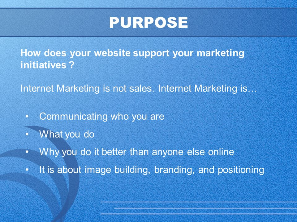 14 PURPOSE How does your website support your marketing initiatives .