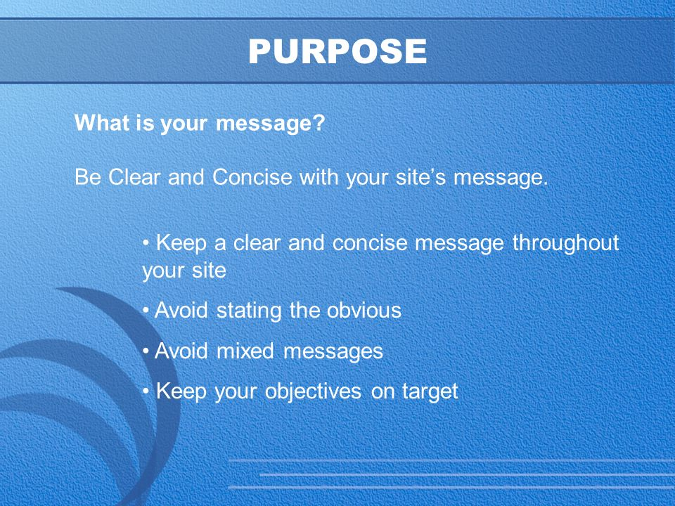 15 PURPOSE What is your message. Be Clear and Concise with your site's message.