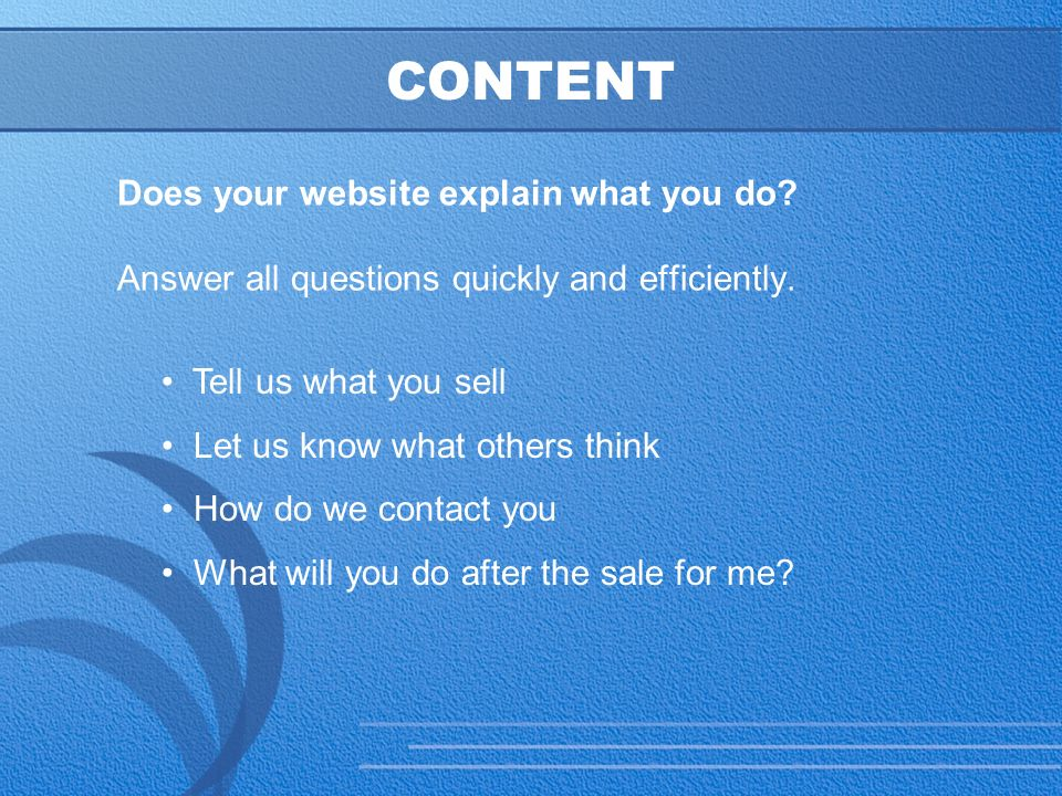 18 CONTENT Does your website explain what you do. Answer all questions quickly and efficiently.