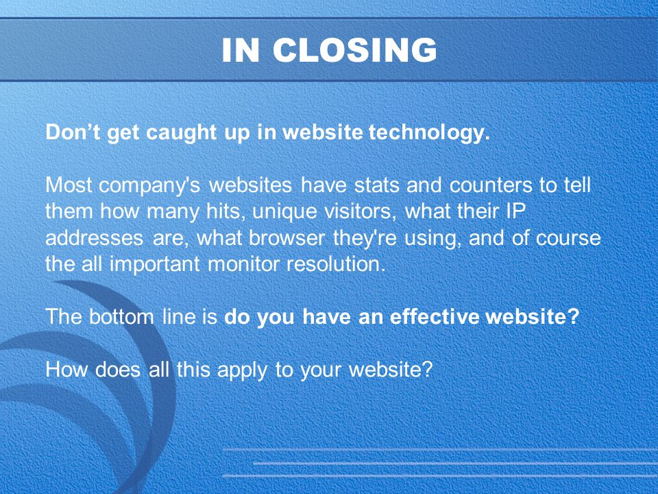 30 IN CLOSING Don't get caught up in website technology.