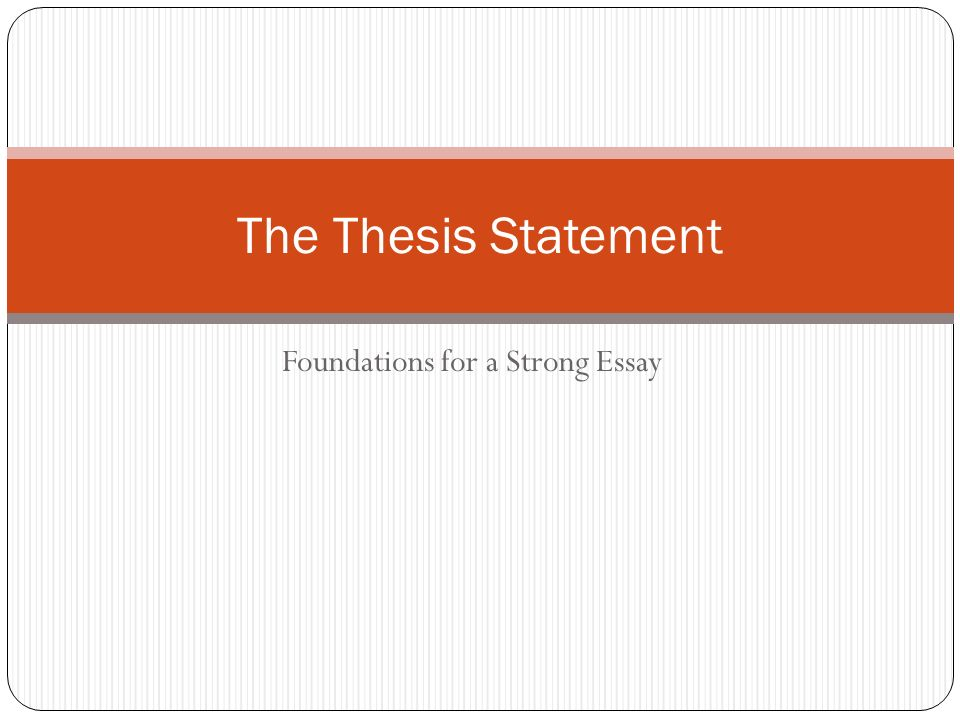 Narrative Essay Sample Papers  Foundations For A Strong Essay The Thesis Statement General Essay Topics In English also What Is Business Ethics Essay Foundations For A Strong Essay The Thesis Statement  Ppt Download How To Write Essay Papers