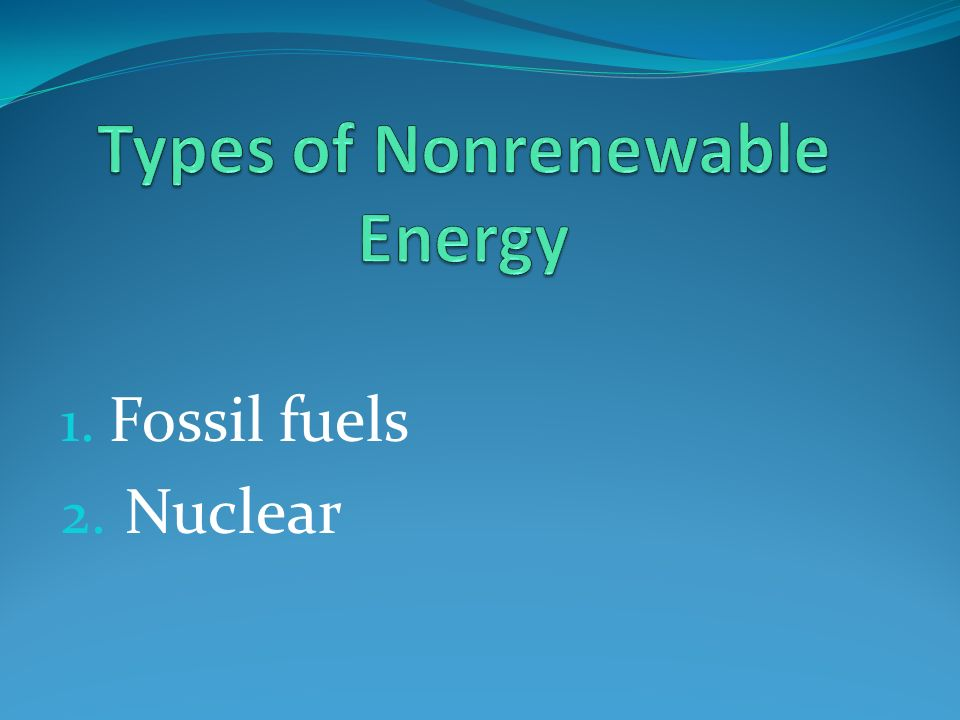 1. Fossil fuels 2. Nuclear