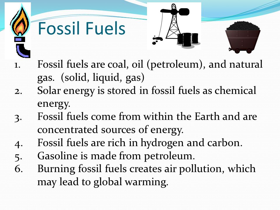 Fossil Fuels 1.Fossil fuels are coal, oil (petroleum), and natural gas.
