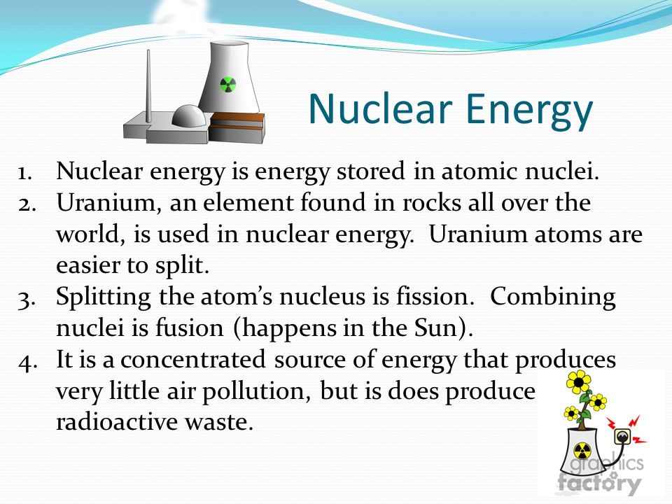 Nuclear Energy 1.Nuclear energy is energy stored in atomic nuclei.
