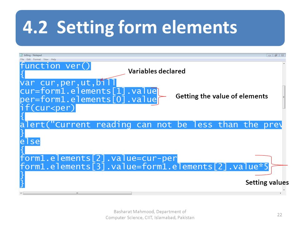 4.2 Setting form elements Variables declared Getting the value of elements Setting values Basharat Mahmood, Department of Computer Science, CIIT, Islamabad, Pakistan 22