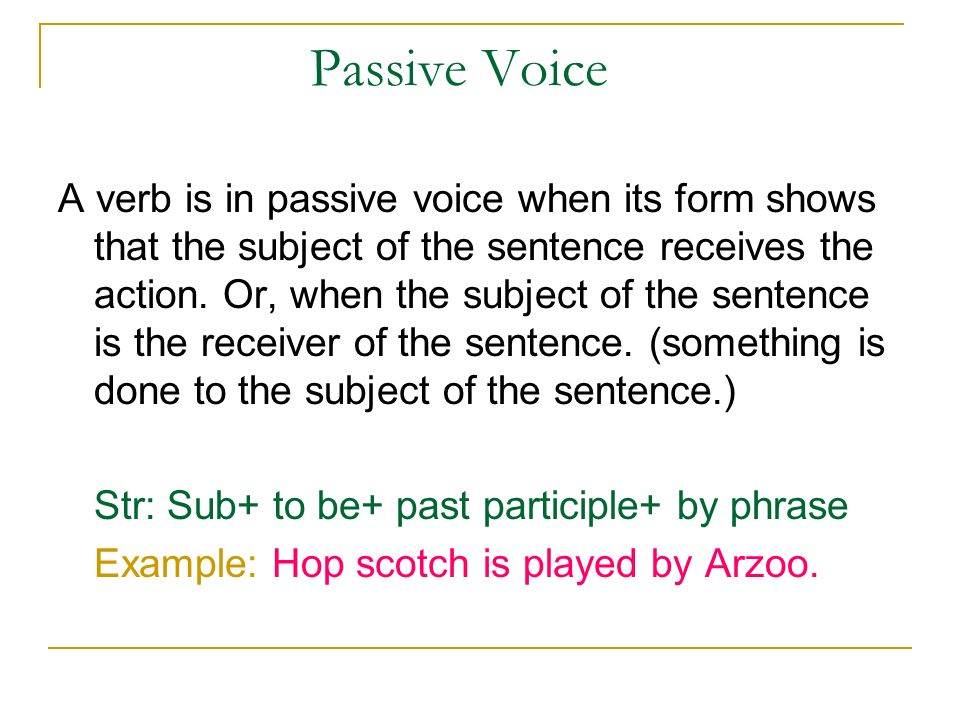 Passive Voice A verb is in passive voice when its form shows that the subject of the sentence receives the action.