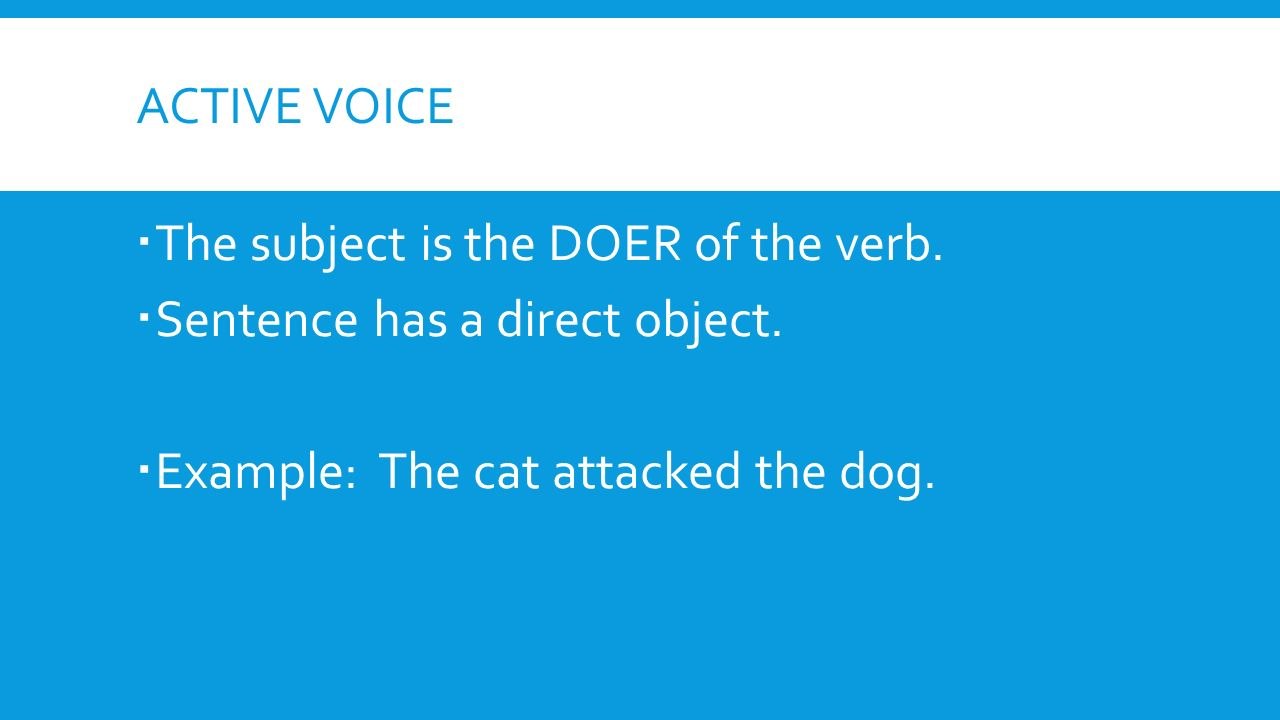 ACTIVE VOICE  The subject is the DOER of the verb.
