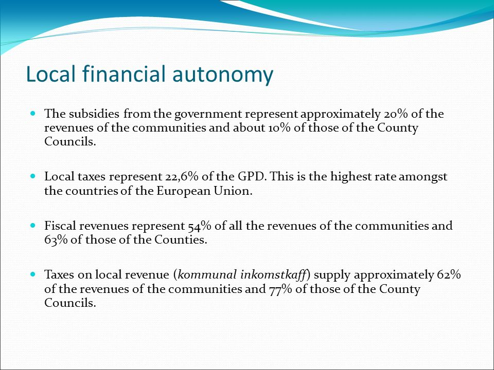 Local financial autonomy The subsidies from the government represent approximately 20% of the revenues of the communities and about 10% of those of the County Councils.