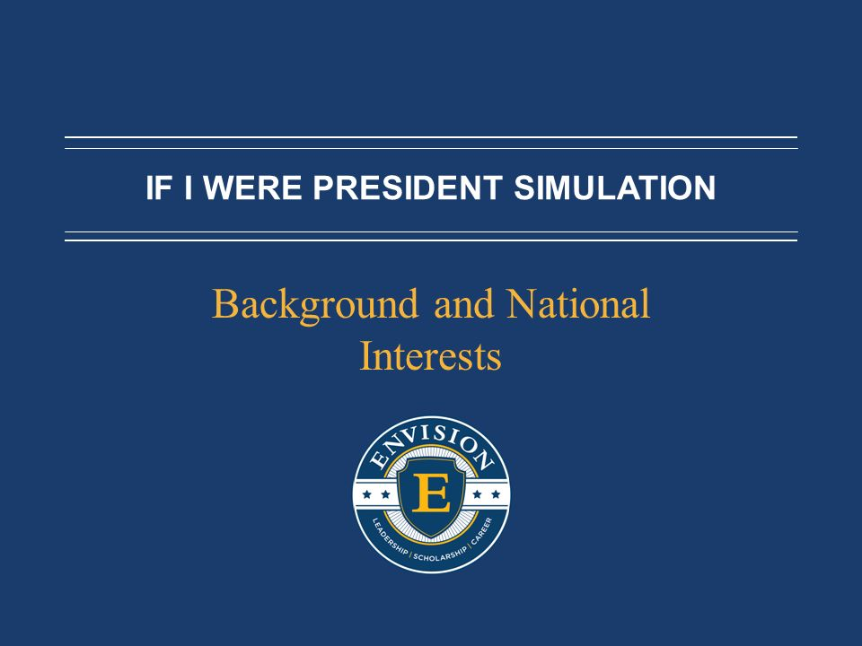 IF I WERE PRESIDENT SIMULATION Background and National Interests