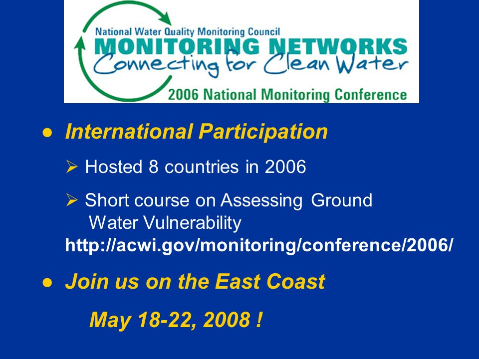 ●International Participation  Hosted 8 countries in 2006  Short course on Assessing Ground Water Vulnerability   ●Join us on the East Coast May 18-22, 2008 !